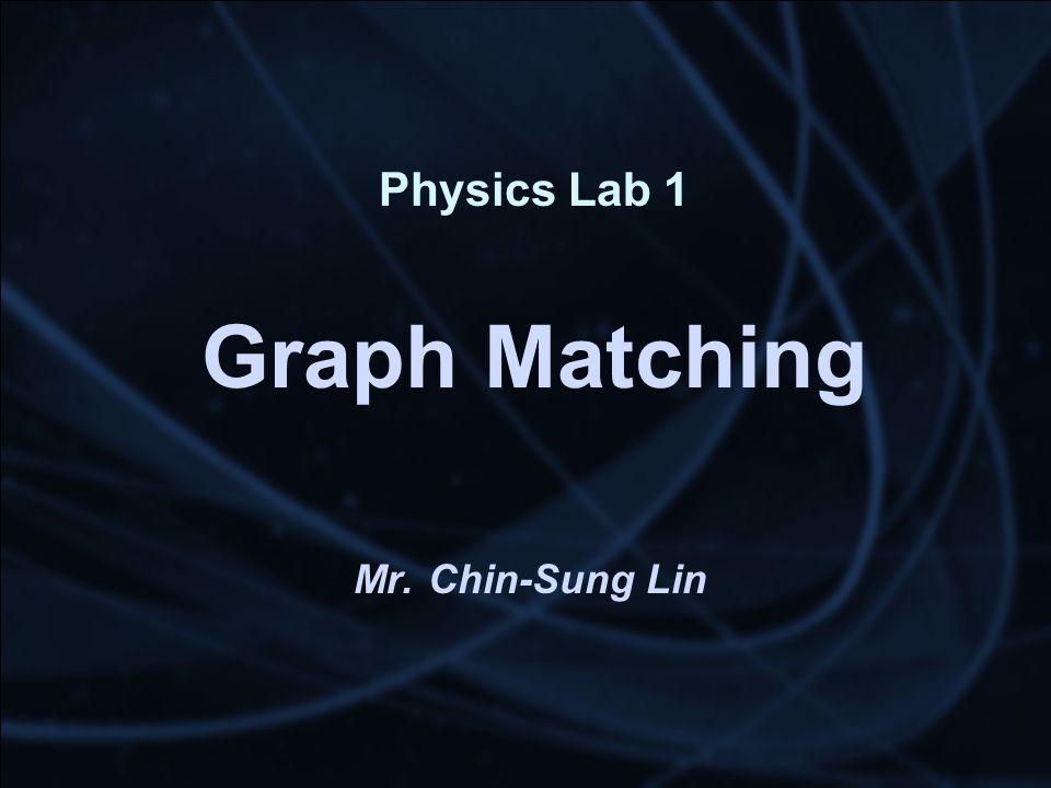 Physics Lab 1 Graph Matching Mr. Chin-Sung Lin