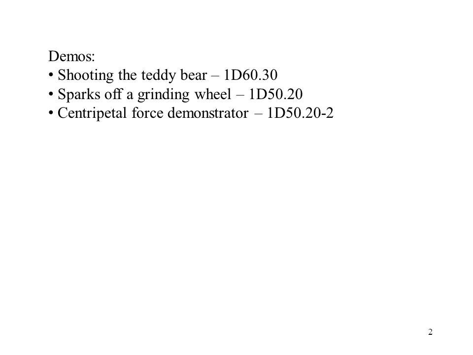 2 Demos: Shooting the teddy bear – 1D60.30 Sparks off a grinding wheel – 1D50.20 Centripetal force demonstrator – 1D50.20-2
