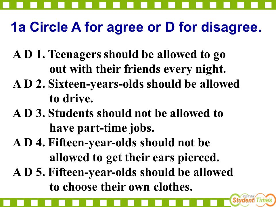 A D 1. Teenagers should be allowed to go out with their friends every night.