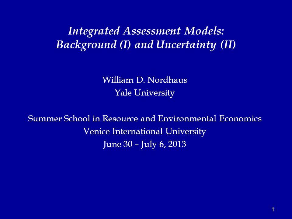 1 William D. Nordhaus Yale University Summer School in Resource and Environmental Economics Venice International University June 30 – July 6, 2013 Int