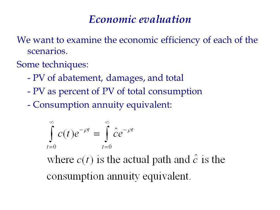 Economic evaluation We want to examine the economic efficiency of each of the scenarios. Some techniques: - PV of abatement, damages, and total - PV a