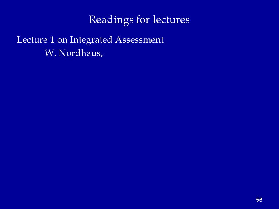 Readings for lectures Lecture 1 on Integrated Assessment W. Nordhaus, 56