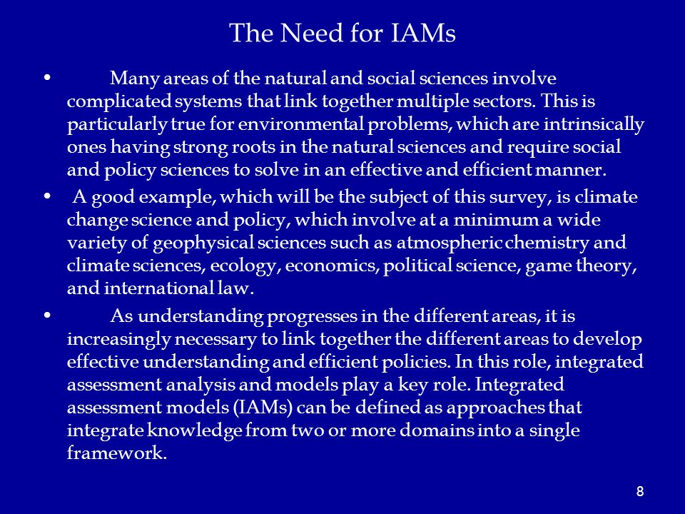 The Need for IAMs Many areas of the natural and social sciences involve complicated systems that link together multiple sectors.