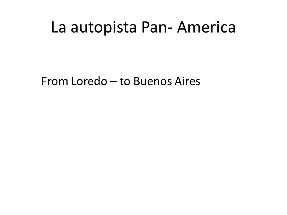 La autopista Pan- America From Loredo – to Buenos Aires
