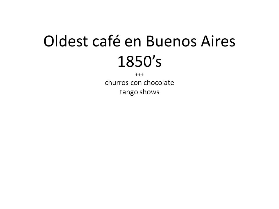 Oldest café en Buenos Aires 1850's +++ churros con chocolate tango shows