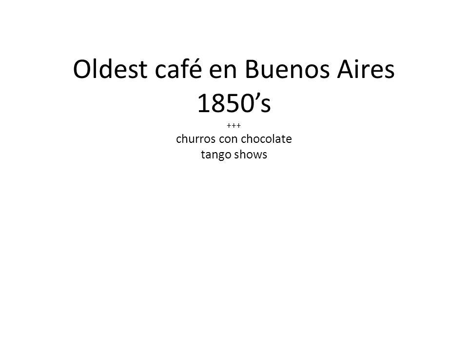 Oldest café en Buenos Aires 1850's +++ churros con chocolate tango shows