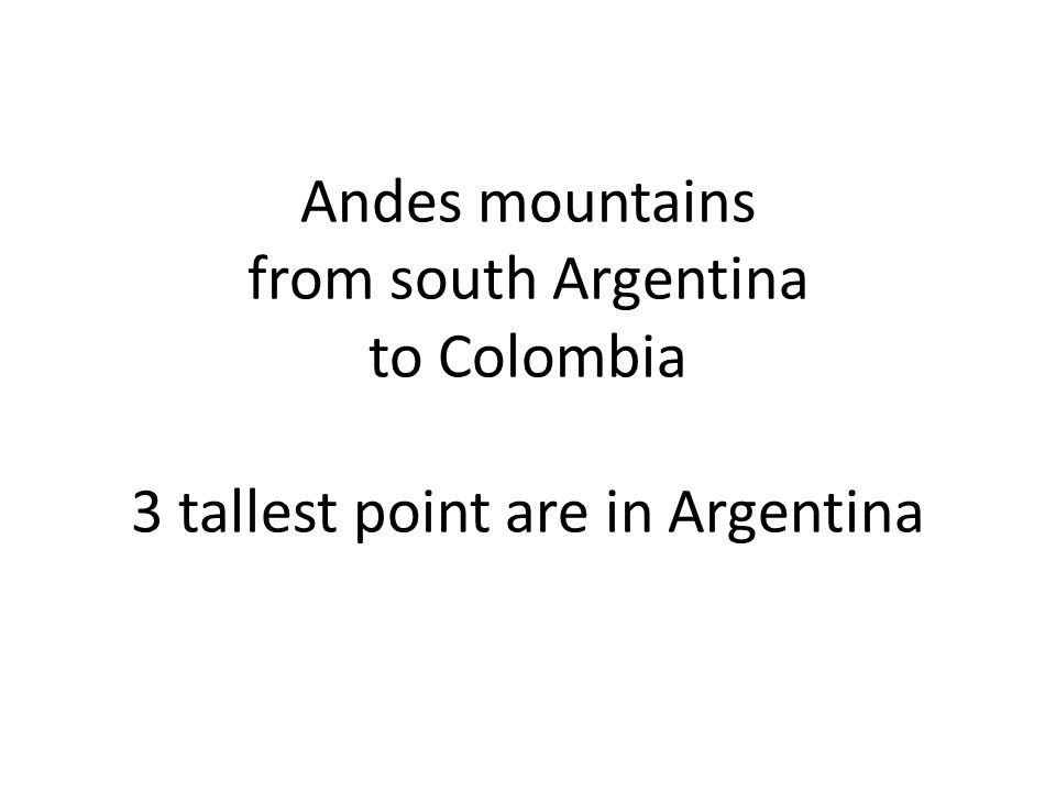 Andes mountains from south Argentina to Colombia 3 tallest point are in Argentina