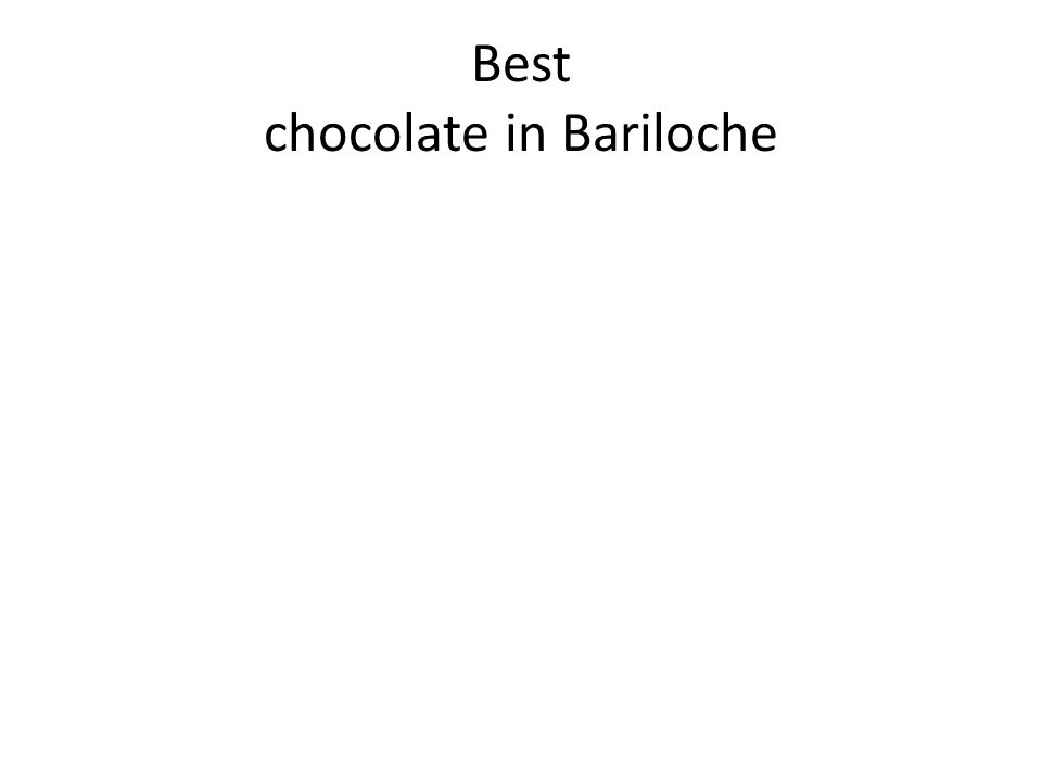 Best chocolate in Bariloche
