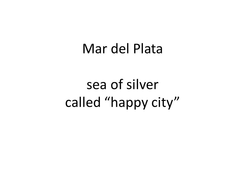 Mar del Plata sea of silver called happy city