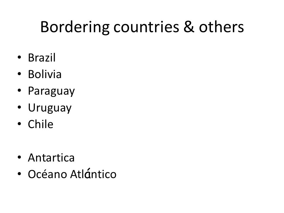 Bordering countries & others Brazil Bolivia Paraguay Uruguay Chile Antartica Océano Atl á ntico