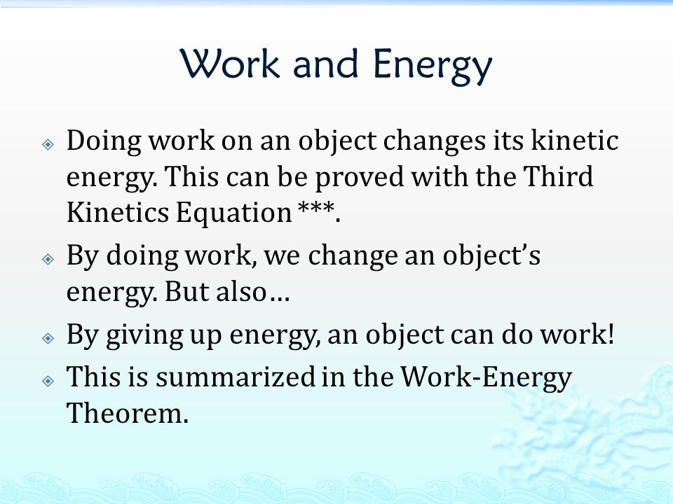 Work and Energy  Doing work on an object changes its kinetic energy. This can be proved with the Third Kinetics Equation ***.  By doing work, we cha