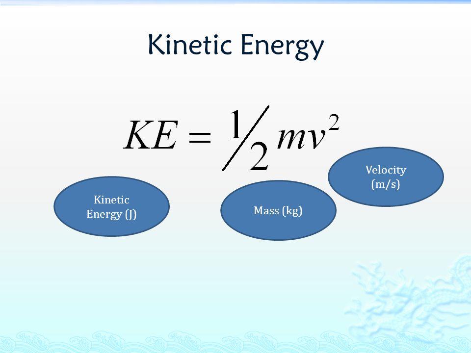Kinetic Energy Kinetic Energy (J) Mass (kg) Velocity (m/s)