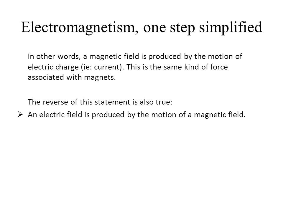 Electromagnetism, on more step simplified  If you coil a wire and pass a current through it, you create a magnet.