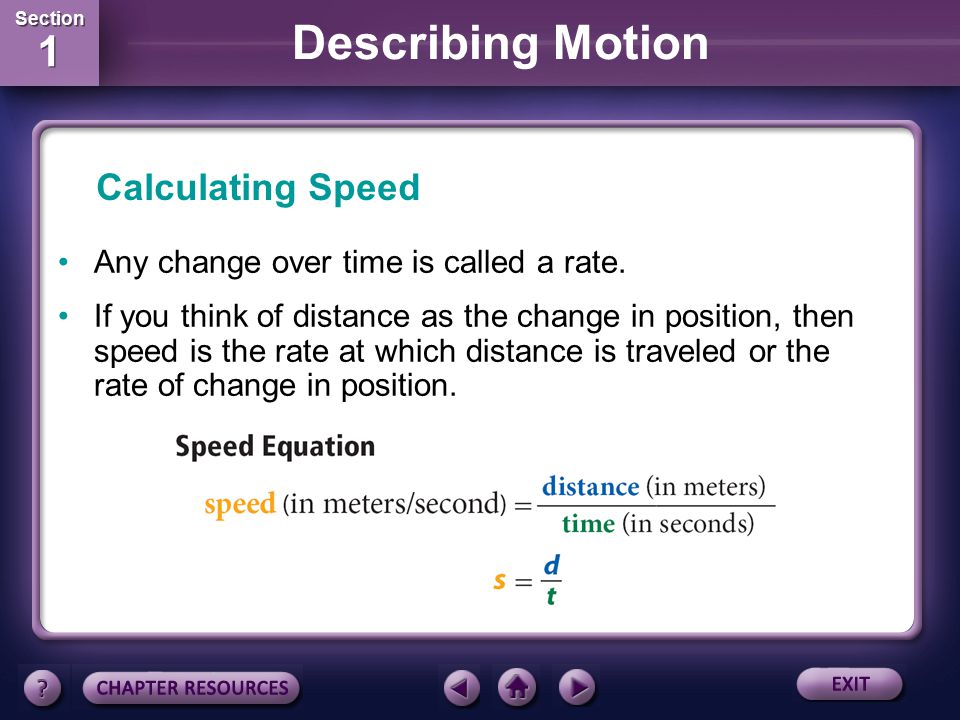 Section 1 Section 1 Describing Motion You could describe movement by the distance traveled and by the displacement from the starting point. You also m
