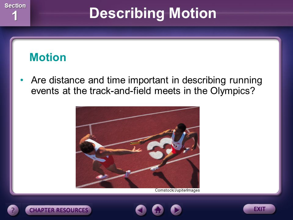 Section 1 Section 1 Describing Motion Are distance and time important in describing running events at the track-and-field meets in the Olympics.