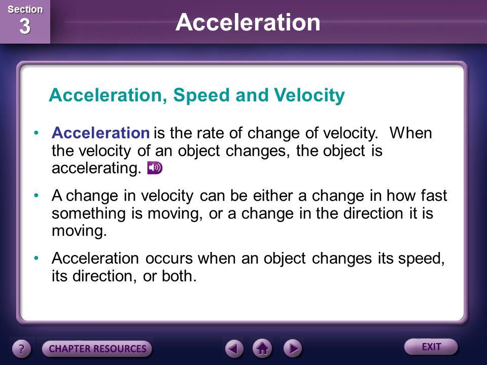 Section 2 Section 2 Answer The answer is C. Velocity includes an object's speed and the direction of its motion. Section Check