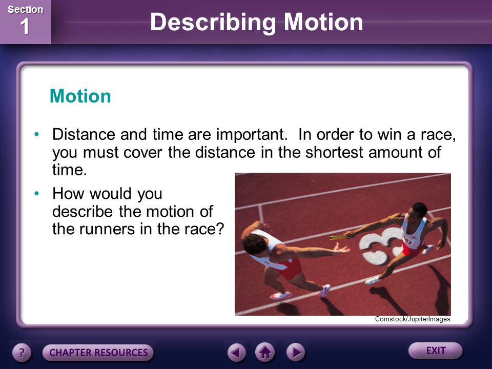 Section 1 Section 1 Describing Motion Are distance and time important in describing running events at the track-and-field meets in the Olympics? Motio