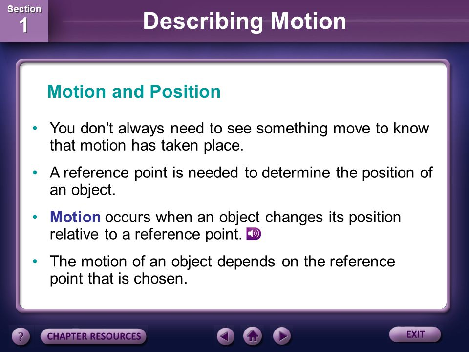 Section 1 Section 1 Describing Motion Distance and time are important. In order to win a race, you must cover the distance in the shortest amount of t