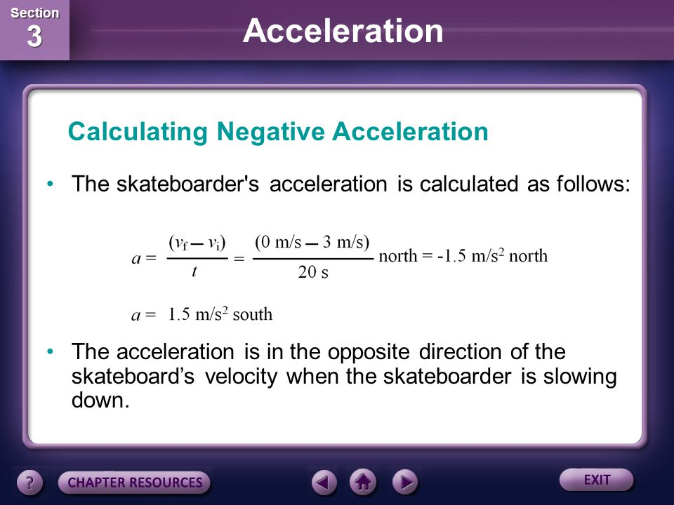 Section 3 Section 3 Acceleration Slowing Down The final speed is zero and the initial speed was 3 m/s. Now imagine that a skateboarder is moving in a