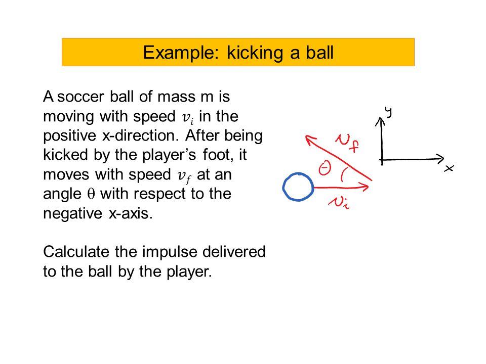 Example: kicking a ball