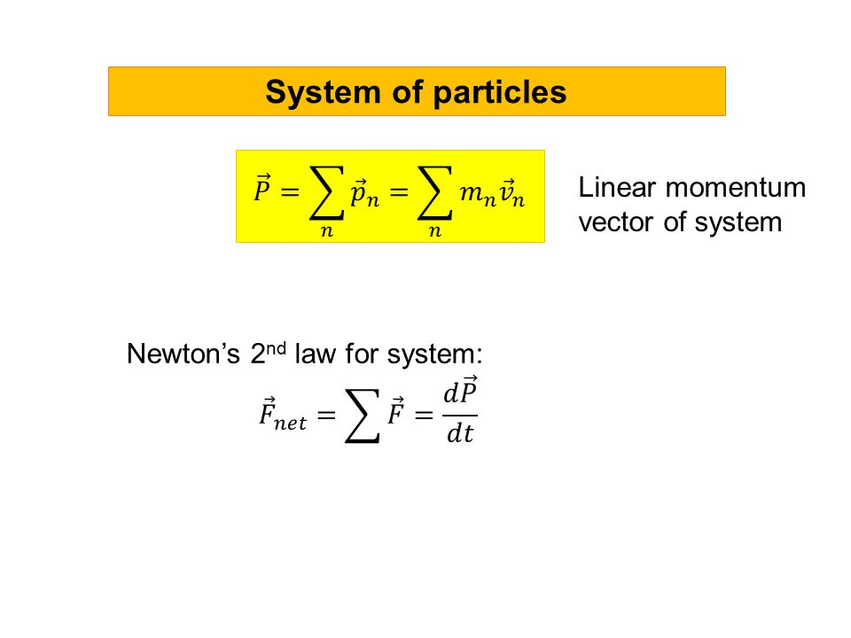 System of particles Internal forces occur in action-reaction pairs, cancel.