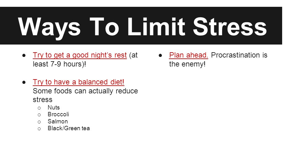 Ways To Limit Stress ●Try to get a good night's rest (at least 7-9 hours).
