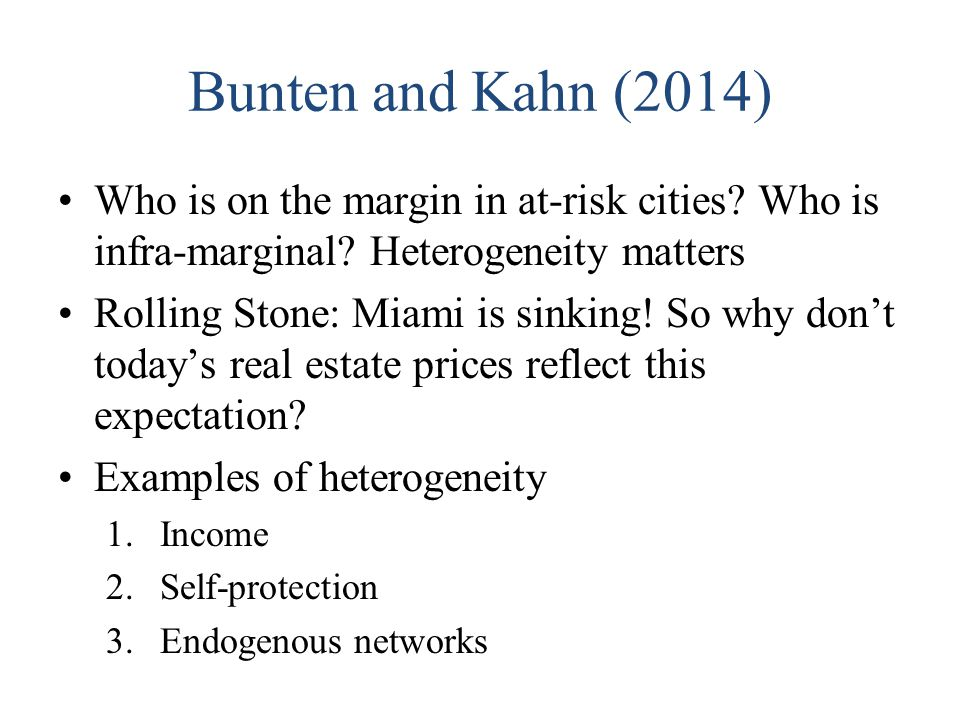 Bunten and Kahn (2014) Who is on the margin in at-risk cities? Who is infra-marginal? Heterogeneity matters Rolling Stone: Miami is sinking! So why do