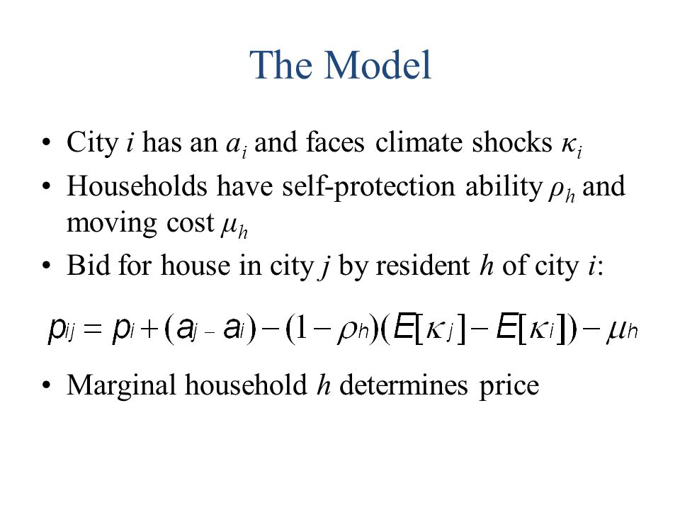 The Model City i has an a i and faces climate shocks κ i Households have self-protection ability ρ h and moving cost μ h Bid for house in city j by re