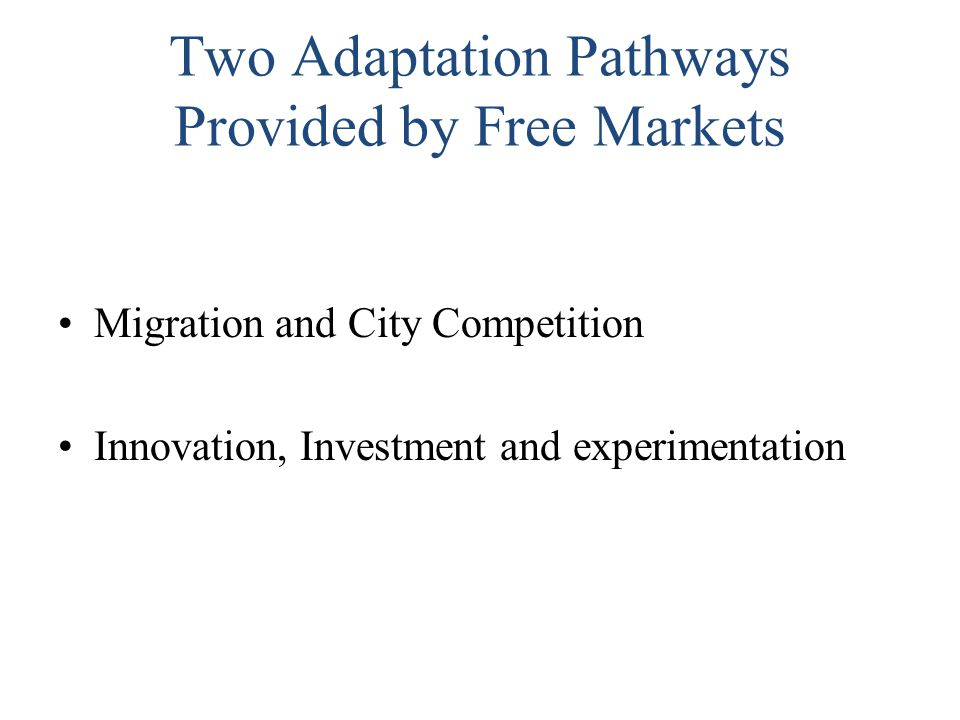 Two Adaptation Pathways Provided by Free Markets Migration and City Competition Innovation, Investment and experimentation