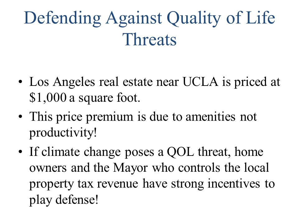 Defending Against Quality of Life Threats Los Angeles real estate near UCLA is priced at $1,000 a square foot. This price premium is due to amenities