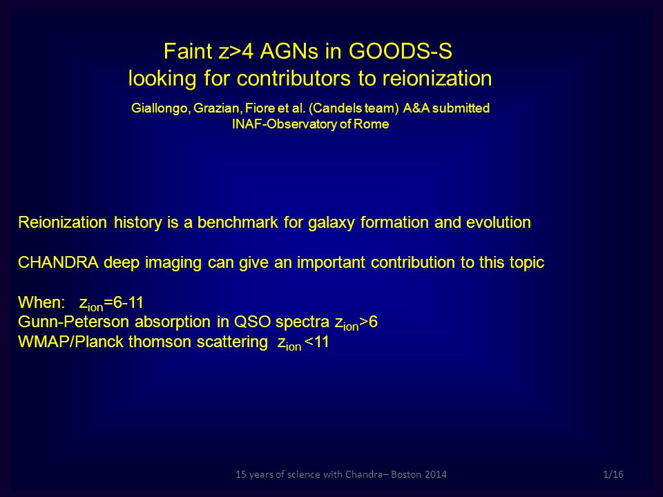 15 years of science with Chandra– Boston 20141/16 Faint z>4 AGNs in GOODS-S looking for contributors to reionization Giallongo, Grazian, Fiore et al.
