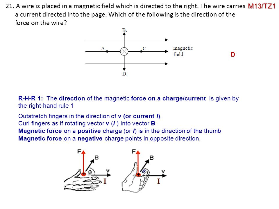 . 21. A wire is placed in a magnetic field which is directed to the right. The wire carries a current directed into the page. Which of the following i