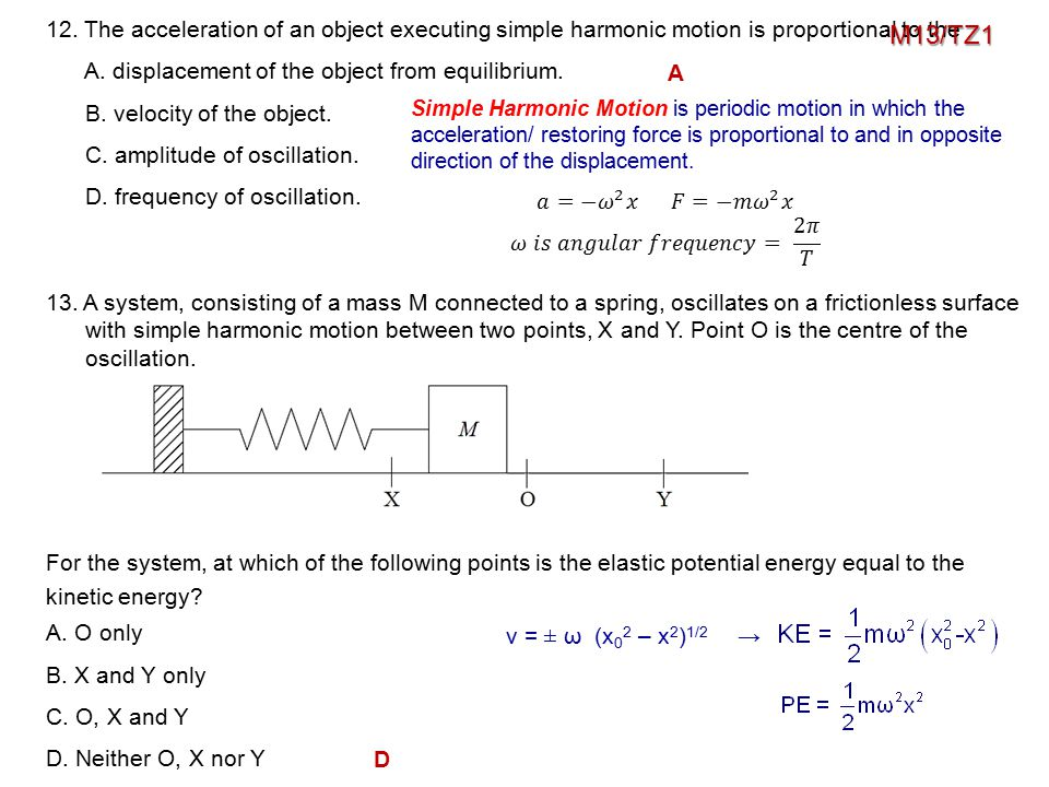 12. The acceleration of an object executing simple harmonic motion is proportional to the A. displacement of the object from equilibrium. B. velocity