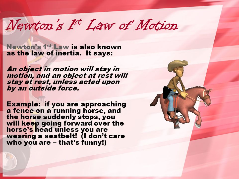 Newton's 1 st Law of Motion Newton's 1 st Law is also known as the law of inertia.