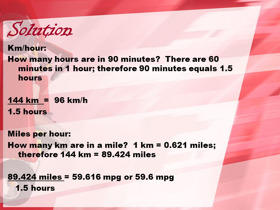 Solution Km/hour: How many hours are in 90 minutes.