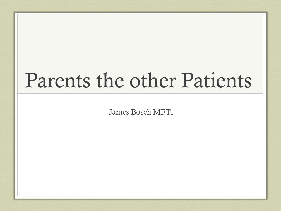 Parents the other Patients James Bosch MFTi