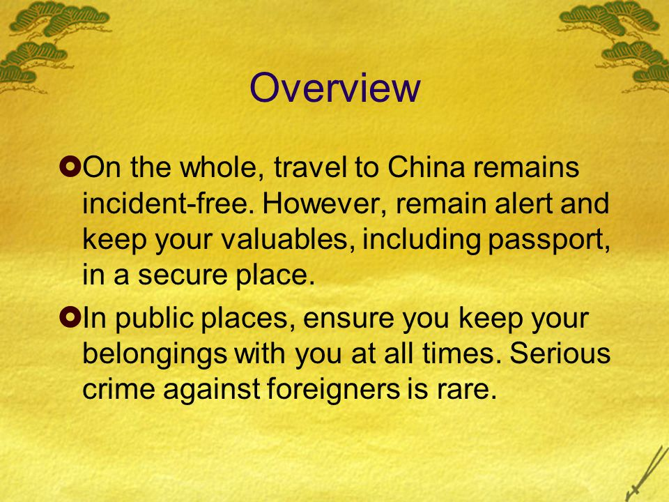 Overview  On the whole, travel to China remains incident-free.