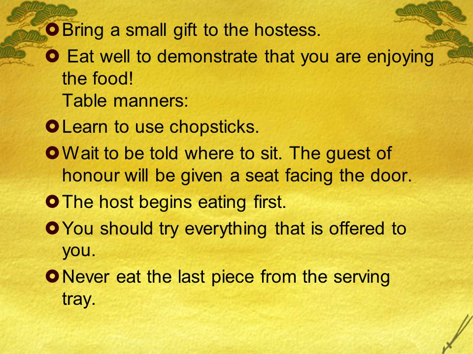  Bring a small gift to the hostess.  Eat well to demonstrate that you are enjoying the food.