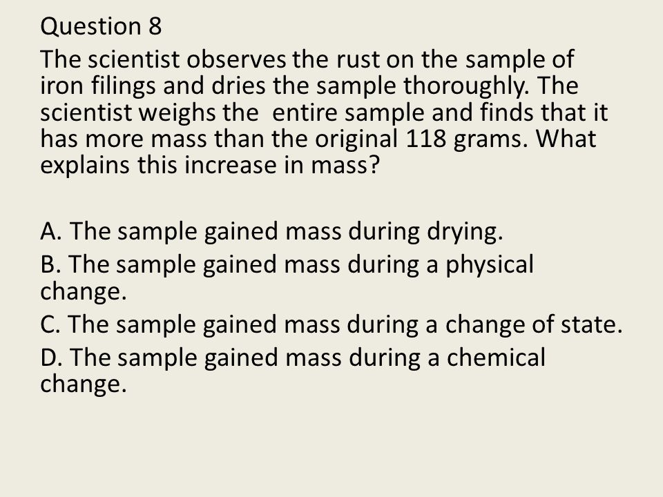 Question 8 The scientist observes the rust on the sample of iron filings and dries the sample thoroughly.