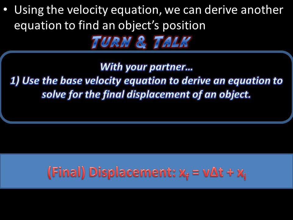 Using the velocity equation, we can derive another equation to find an object's position