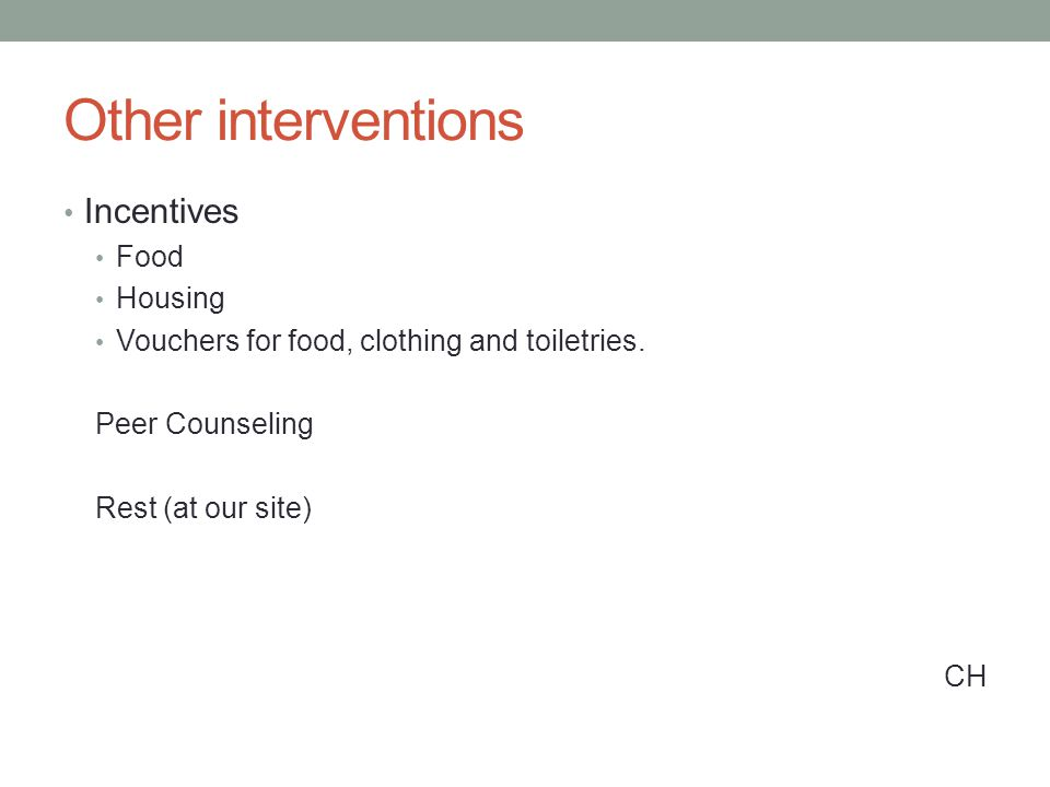 Other interventions Incentives Food Housing Vouchers for food, clothing and toiletries.