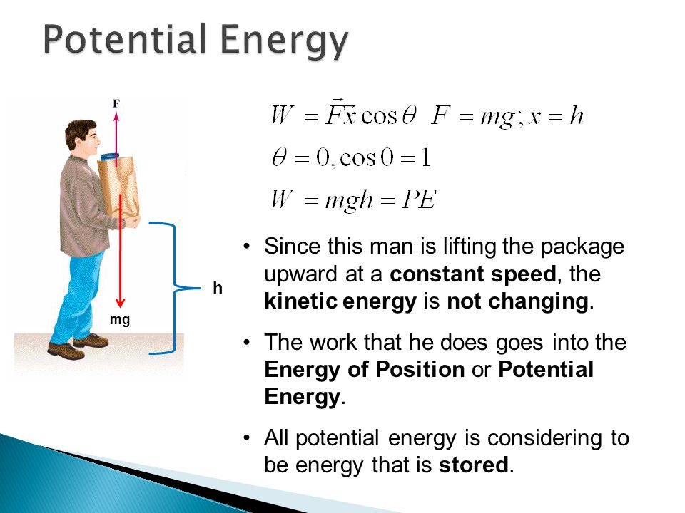 mg h Since this man is lifting the package upward at a constant speed, the kinetic energy is not changing.