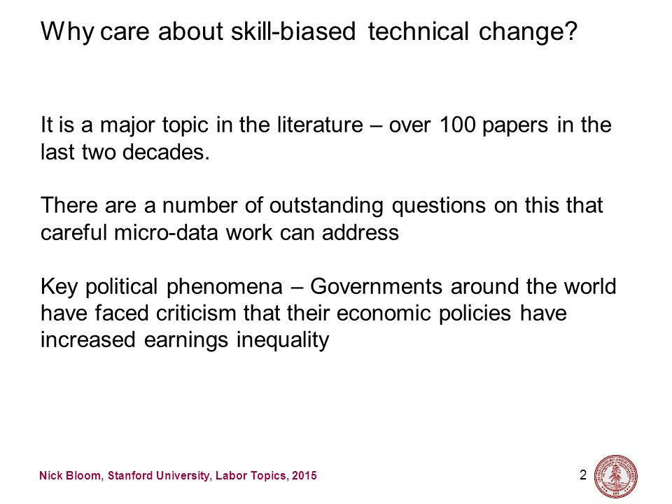 Nick Bloom, Stanford University, Labor Topics, 2015 2 Why care about skill-biased technical change.
