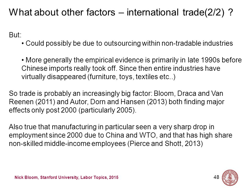 Nick Bloom, Stanford University, Labor Topics, 2015 48 What about other factors – international trade(2/2) ? But: Could possibly be due to outsourcing