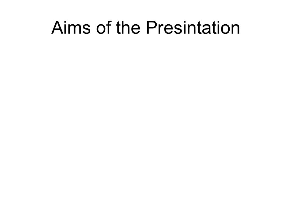 Aims of the Presintation