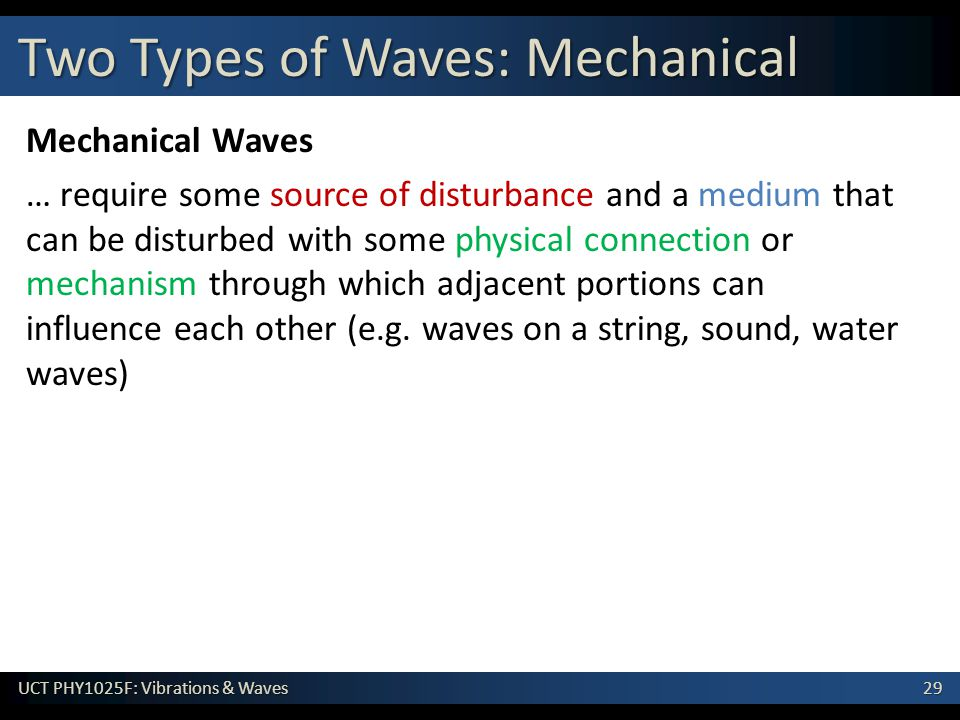 29 UCT PHY1025F: Vibrations & Waves Mechanical Waves … require some source of disturbance and a medium that can be disturbed with some physical connec