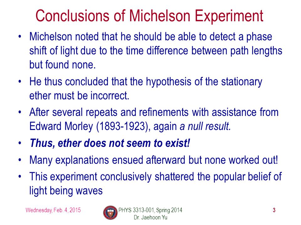 Michelson noted that he should be able to detect a phase shift of light due to the time difference between path lengths but found none.