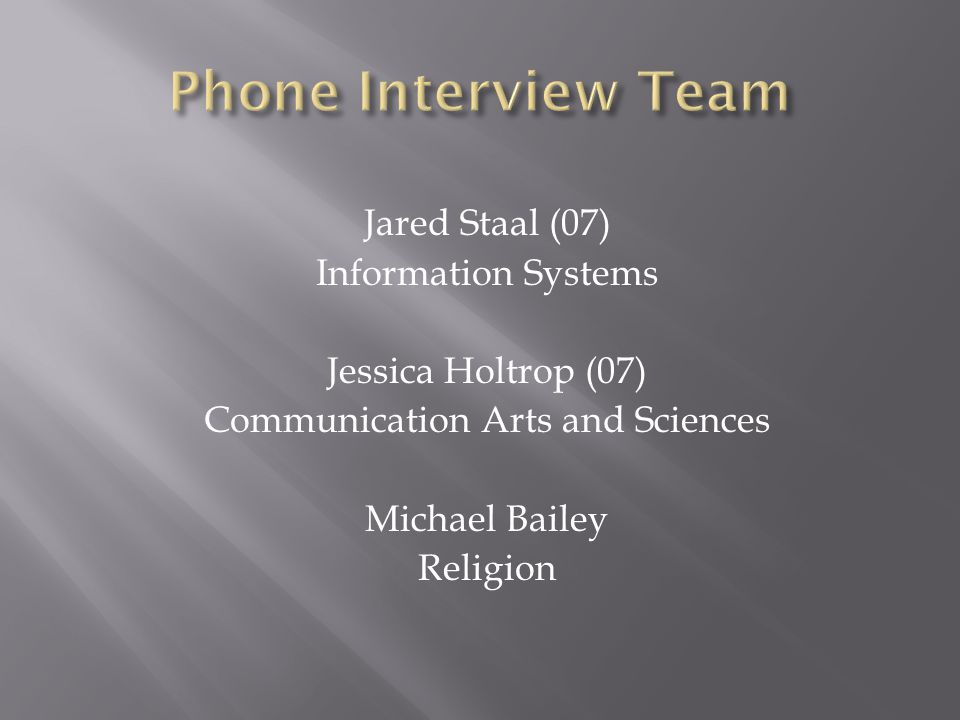 Jared Staal (07) Information Systems Jessica Holtrop (07) Communication Arts and Sciences Michael Bailey Religion