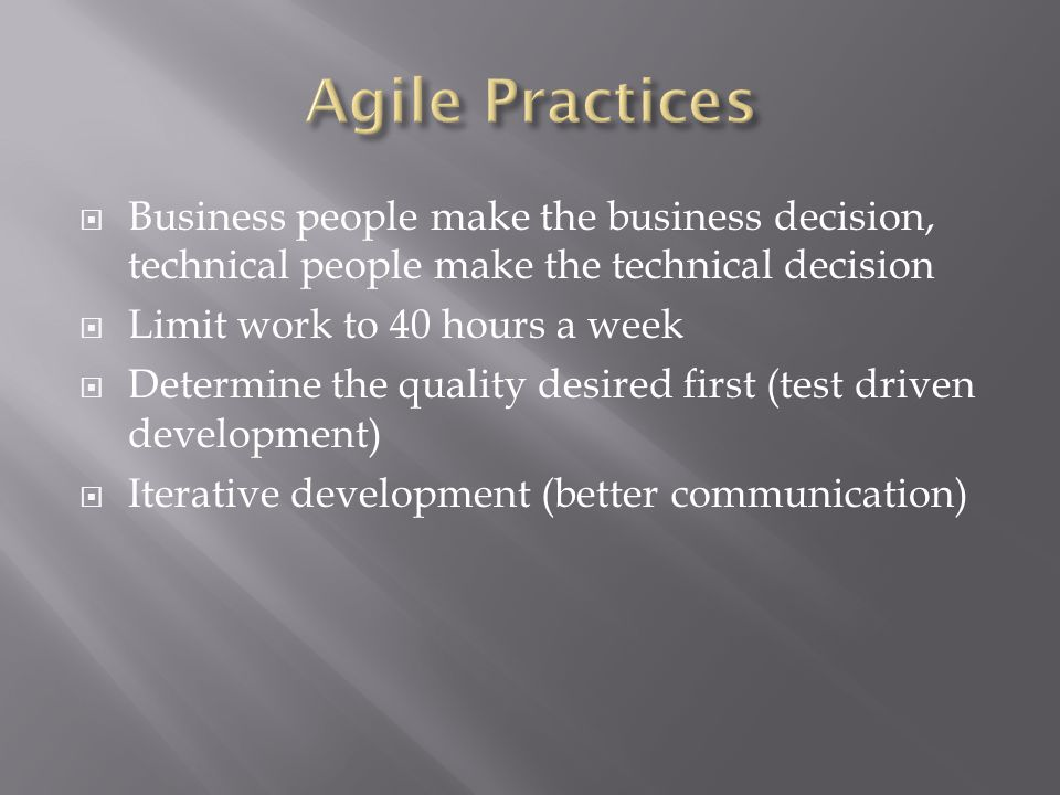 Business people make the business decision, technical people make the technical decision  Limit work to 40 hours a week  Determine the quality des