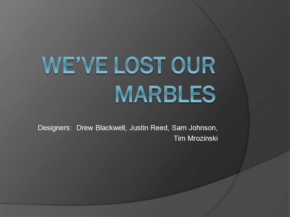 Designers: Drew Blackwell, Justin Reed, Sam Johnson, Tim Mrozinski